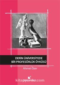 Derin Üniversitede Bir Profesörlük Öyküsü - Ahmet Özer pdf epub