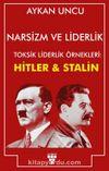 Narsizm ve Liderlik & Toksik Liderlik Örnekleri: Hitler ve Stalin
