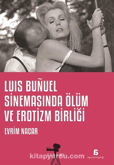 Luis Bunuel Sinemasinda Ölüm ve Erotizm Birliği PDF Kitap İndir