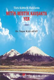Türk Kültürlü Halklarda Mitik-Mistik Kavşakta Yer