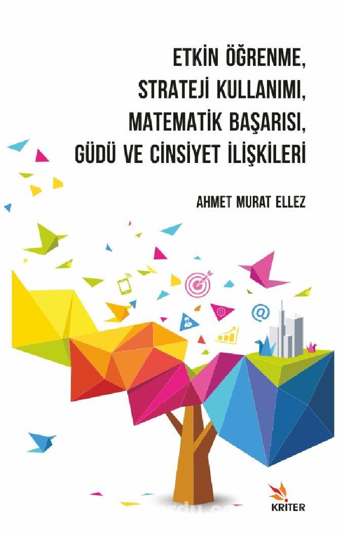 Etkin Öğrenme, Strateji Kullanımı, Matematik Başarısı, Güdü ve Cinsiyet İlişkileri PDF Kitap İndir