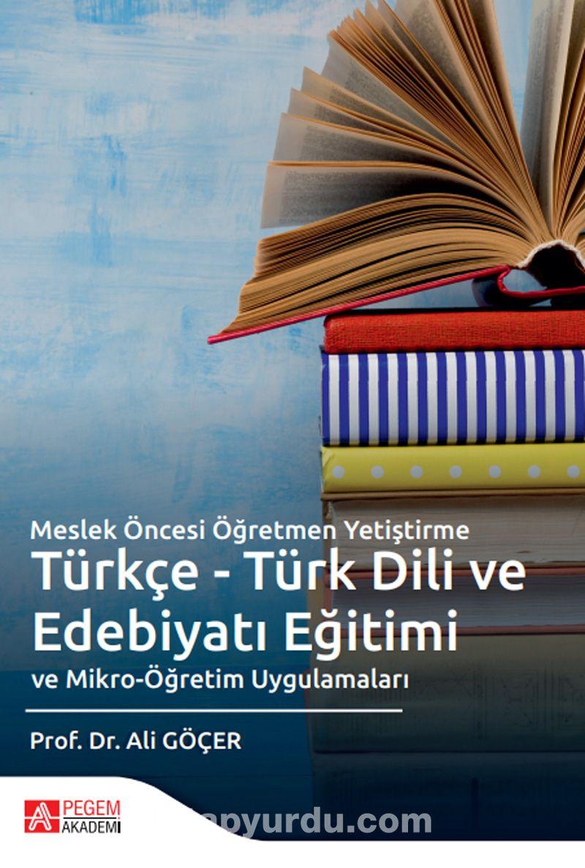 Meslek Öncesi Öğretmen Yetiştirme Türkçe - Türk Dili ve Edebiyatı Eğitimi ve Mikro-Öğretim Uygulamaları PDF Kitap İndir