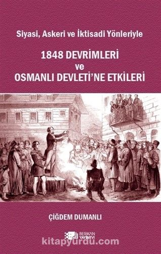 Siyasi Askeri ve İktisadi Yönleriyle 1848 Devrimleri ve Osmanlı Devleti'e Etkileri PDF Kitap İndir