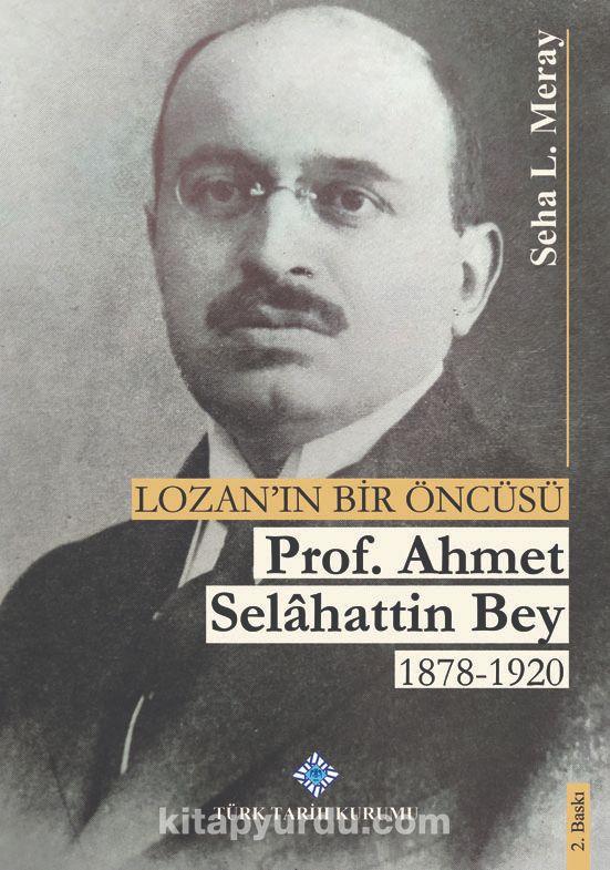 Lozan'ın Bir Öncüsü Prof. Dr. Ahmet Selahattin Bey 1878-1920 PDF Kitap İndir
