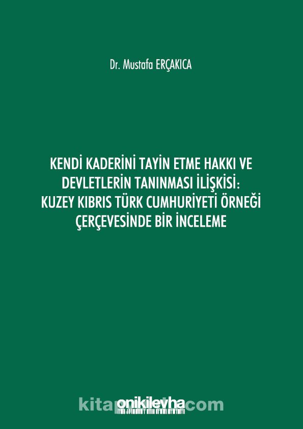 Kendi Kaderini Tayin Etme Hakkı ve Devletlerin Tanınması İlişkisi: Kuzey Kıbrıs Türk Cumhuriyeti Örneği Çerçevesinde Bir İnceleme PDF Kitap İndir