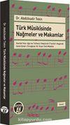 Türk Musikisinde Nağmeler ve Makamlar & Kemani Hızır Ağa'nın Tefhimü'l Makamat fî Tevlidi'n Nagamat İsimli Edvar'ı Örneğinde 18. Yüzyıl Türk Musikisi