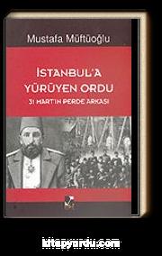 İstanbul'a Yürüyen Ordu (31 Mart'ın Perde Arkası)