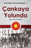 Çankaya Yolunda / Atatürk'ten Hatıralar 5