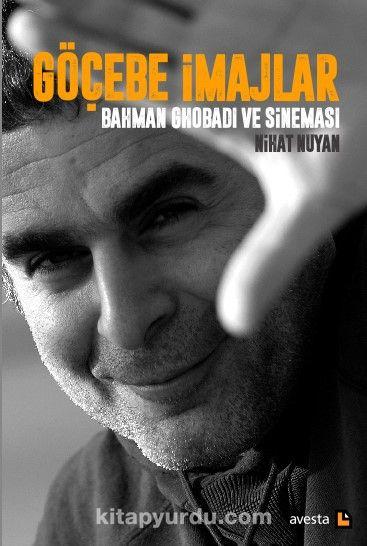 Göçebe İmajlarBahman Ghobadi ve Sineması