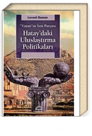 Vatan'ın Son Parçası Hatay'daki Uluslaştırma Politikaları