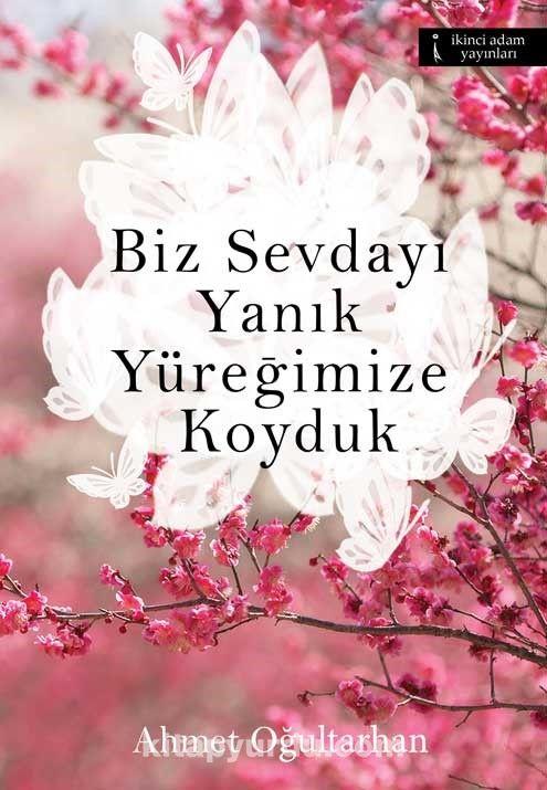 Biz Sevdayı Yanık Yüreğimize Koyduk - Ahmet Oğultarhan pdf epub