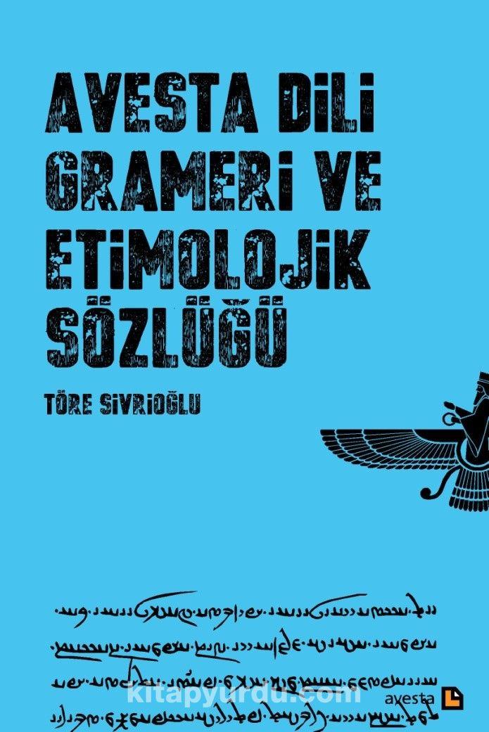 Avesta Dili Grameri ve Etimolojik Sözlüğü - Töre Sivrioğlu pdf epub