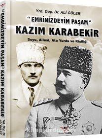 Emrinizdeyim Paşam - Kazım Karabekir & Soyu, Ailesi, Ata Yurdu ve Kişiliği