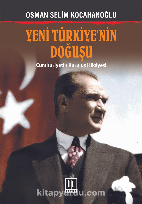 Yeni Türkiye'nin DoğuşuCumhuriyetin Kuruluş Hikayesi - Osman Selim Kocahanoğlu pdf epub