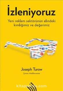 İzleniyoruzYeni Reklam Sektörünün Elindeki Kimliğimiz ve Değerimiz - Joseph Turow pdf epub