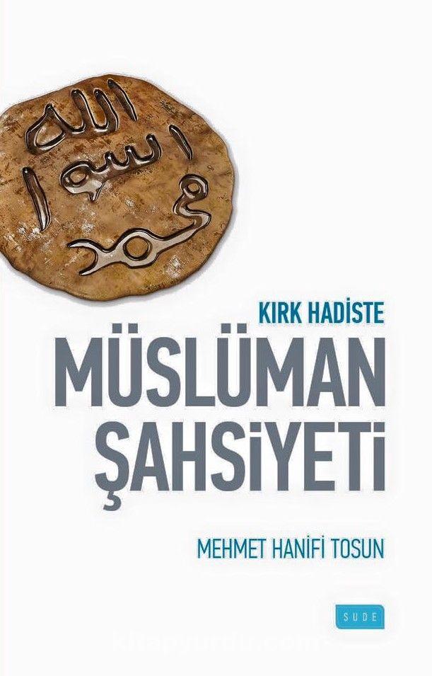 Kırk Hadiste Müslüman Şahsiyeti - Mehmet Hanifi Tosun pdf epub