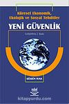 Küresel Ekonomik, Ekolojik ve Sosyal Tehditler Yeni Güvenlik