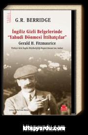 """İngiliz Gizli Belgelerinde  """"Yahudi Dönmesi  İttihatçılar"""" & Gerald H. Fitzmaurice Türkiye'deki İngiliz Büyükelçiliği Baştercümanı'nın Anıları"""