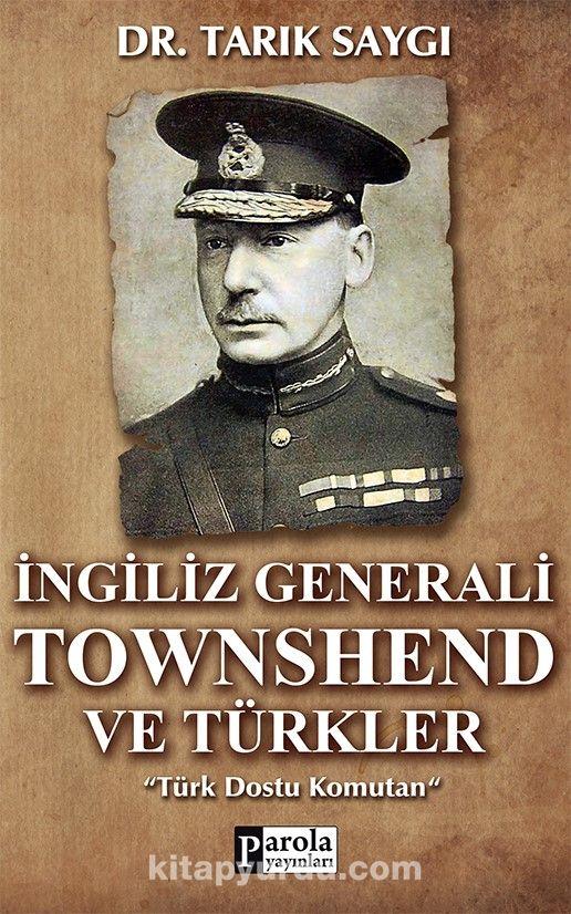 İngiliz Generali Townshend ve Türkler - Dr. Tarık Saygı pdf epub