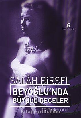 Beyoğlu'nda Büyülü Geceler1950'lerde Sinema - Salah Birsel pdf epub