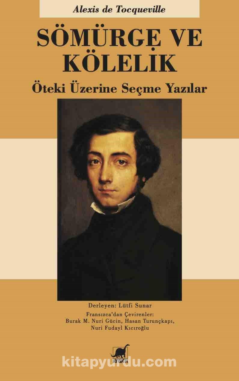 Sömürge ve KölelikÖteki Üzerine Seçme Yazılar - Alexis de Tocqueville pdf epub