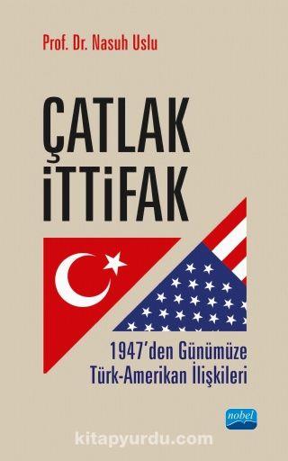 Çatlak İttifak1947'den Günümüze Türk-Amerikan İlişkileri