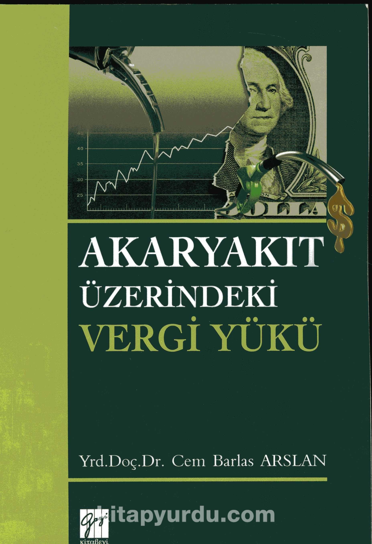 Akaryakıt Üzerindeki Vergi Yükü - Cem Barlas Arslan pdf epub