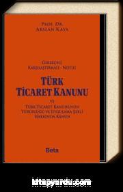 Gerekçeli Karşılaştırmalı - Notlu Türk Ticaret Kanunu ve Türk Ticaret Kanununun Yürürlüğü ve Uygulama Şekli Hakkında Kanun