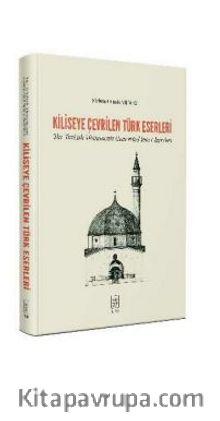 Kiliseye Çevrilen Türk Eserleri The Turkish Monuments Converted into Churches