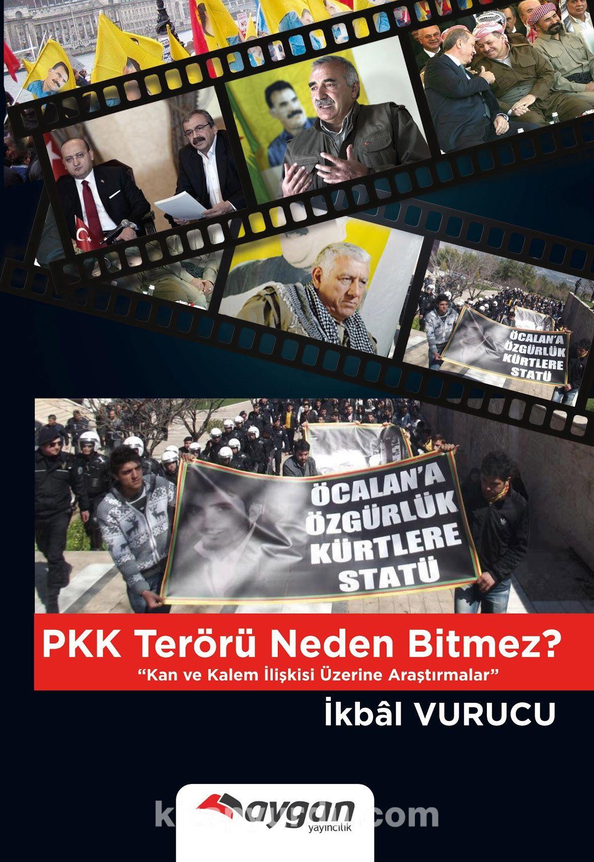 PKK Terörü Neden Bitmez?Kan ve Kalem İlişkisi Üzerine Araştırmalar - İkbal Vurucu pdf epub