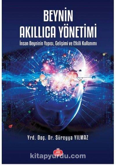 Beynin Akıllıca Yönetimiİnsan Beyninin Yapısı, Gelişimi ve Etkili Kullanımı - Süreyya Yılmaz pdf epub
