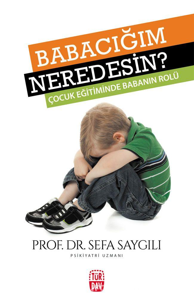 Babacığım Neredesin?Çocuk Eğitiminde Babanın Rolü - Doç.Dr Sefa Saygılı pdf epub