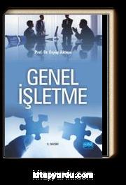 Genel İşletme / Prof. Dr. Eyyüp Aktepe