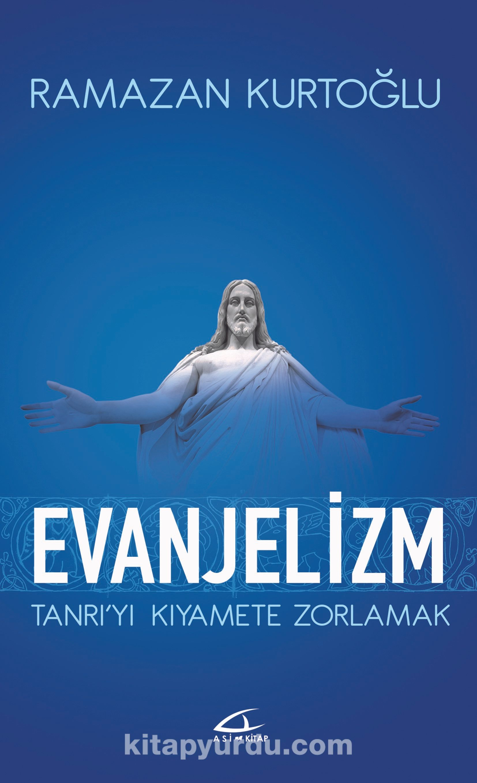 Evanjelizm & Tanrıyı Kıyamete Zorlamak