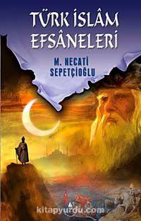 Türk İslam Efsaneleri / Kültür Dizisi 1 - Mustafa Necati Sepetçioğlu pdf epub