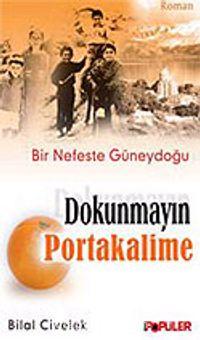 Dokunmayın Portakalime / Bir Nefeste Güneydoğu - Bilal Civelek pdf epub