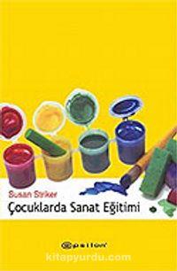 Çocuklarda Sanat Eğitimi - Susan Striker pdf epub