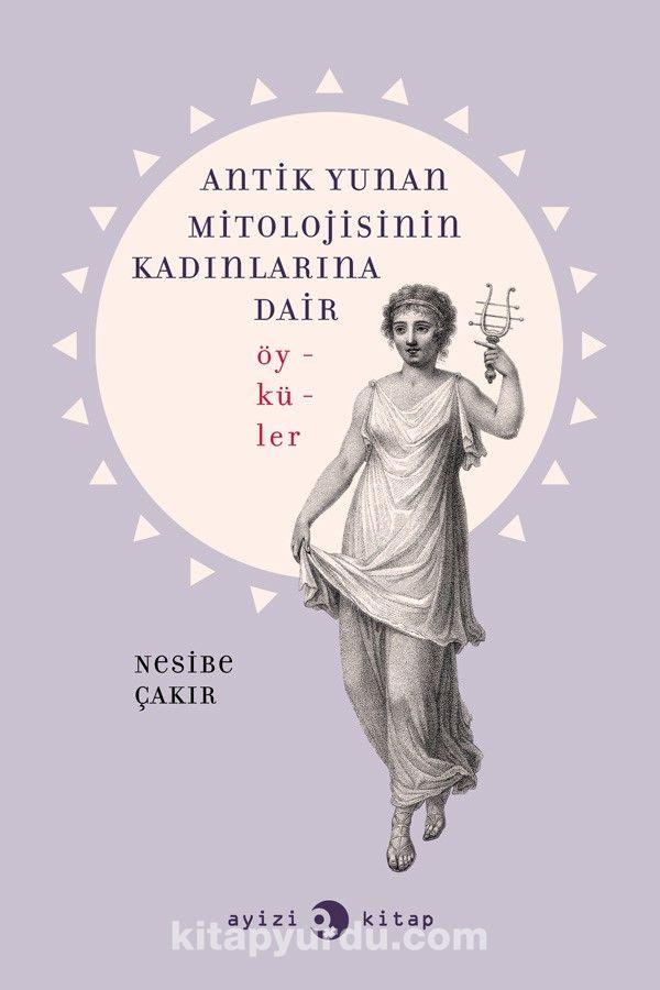 Antik Yunan Mitolojisinin Kadınlarına Dair Öyküler