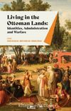Living In The Ottoman Lands & Identities, Administration And Warfare
