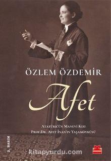 Afet & Atatürk'ün Manevi Kızı Prof. Dr. Afet İnan'ın Yaşamöyküsü
