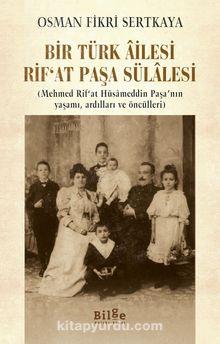 Bir Türk Âilesi  Rif'at Paşa Sülalesi & (Mehmed Rif'at Hüsameddin Paşa'nın Yaşamı, Ardılları ve Öncülleri)