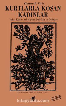 Kurtlarla Koşan Kadınlar / Vahşi Kadın Arketipine Dair Mit ve Öyküler