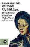 Üç Hikaye : Beyaz Geceler, Polzunkov, Yufka Yürek
