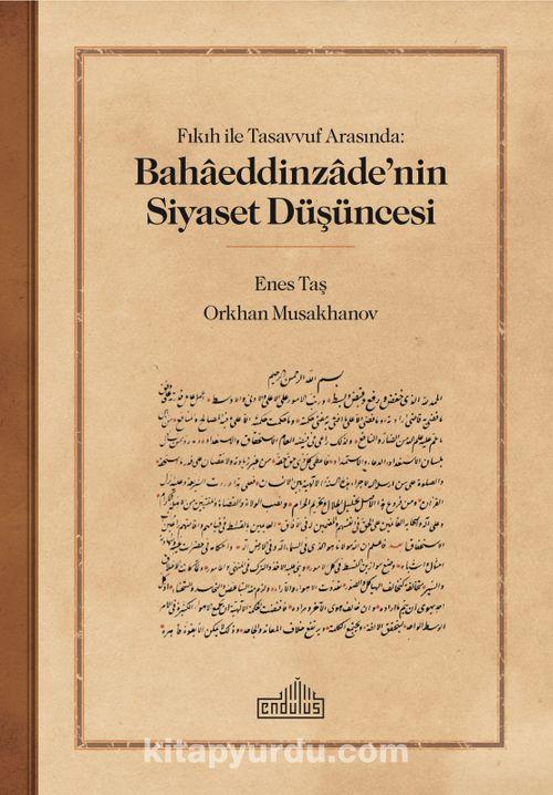 Fıkıh ile Tasavvuf Arasında: Bahaeddinzade'nin Siyaset Düşüncesi Ekitap İndir | PDF | ePub | Mobi