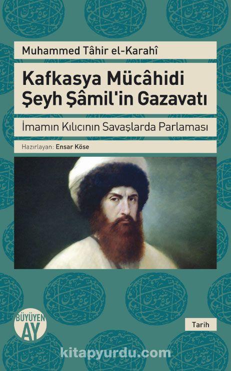 Kafkasya Mücahidi Şeyh Şamil'in Gazavatıİmamın Kılıcının Savaşlarda Parlaması