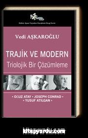 Trajik ve Modern & Triolojik Bir Çözümleme - Oğuz Atay-Joseph Conrad-Yusuf Atılgan