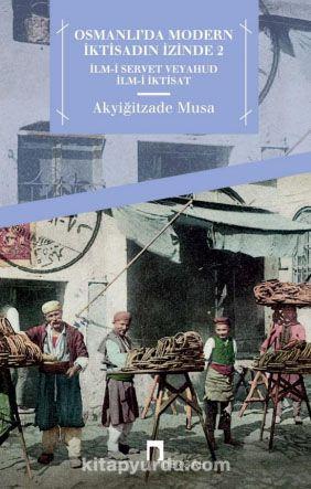 Osmanlı'da Modern İktisadın İzinde 2İlm-i Servet veyahut İlm-i İktisat - Musa Akyiğitzade pdf epub