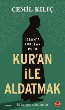 Kur'an ile Aldatmak & İslam'a Kurulan Pusu