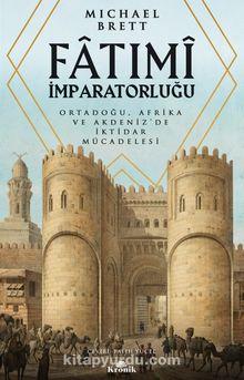 Fatimi İmparatorluğu & Ortadoğu, Afrika ve Akdeniz'de İktidar Mücadelesi