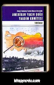 Amerikan Yakın Doğu Yardım Komitesi / Ermeni Soykırım Tezinin Oluşum Sürecinde